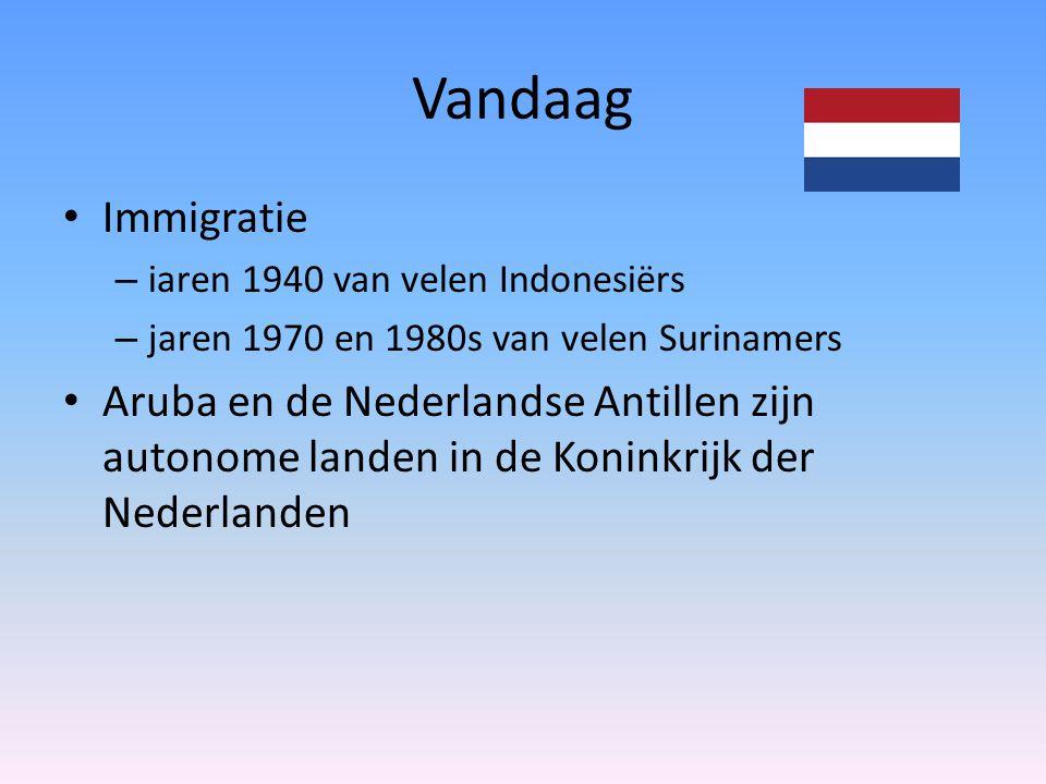 Vandaag Immigratie. iaren 1940 van velen Indonesiërs. jaren 1970 en 1980s van velen Surinamers.