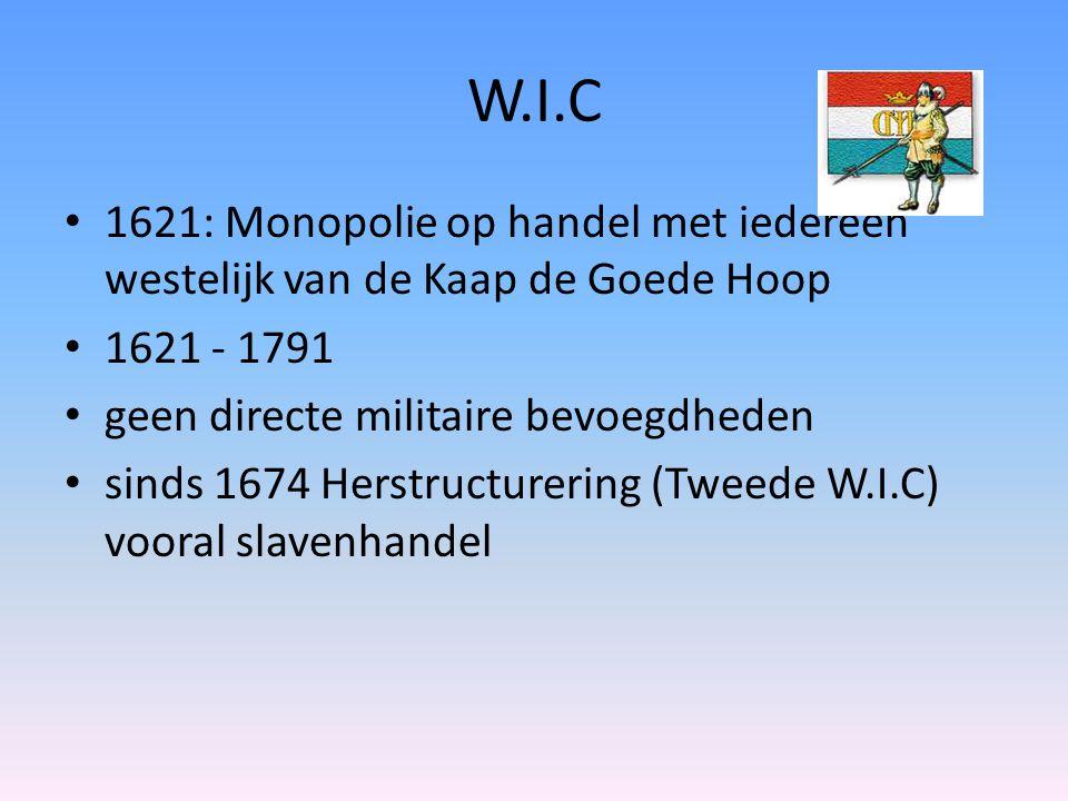 W.I.C 1621: Monopolie op handel met iedereen westelijk van de Kaap de Goede Hoop. 1621 - 1791. geen directe militaire bevoegdheden.