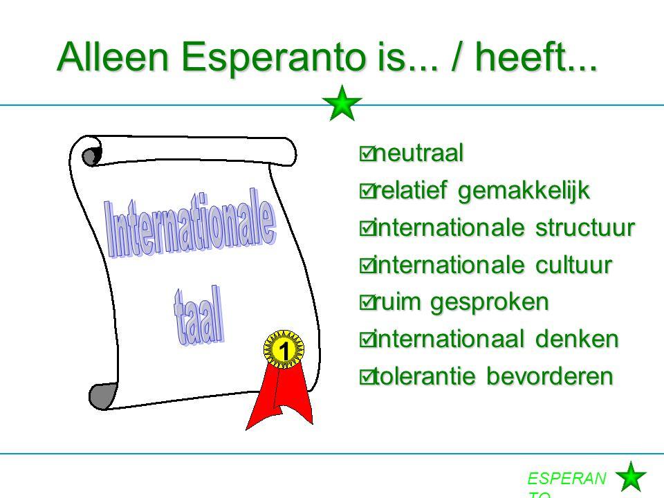 Alleen Esperanto is... / heeft...