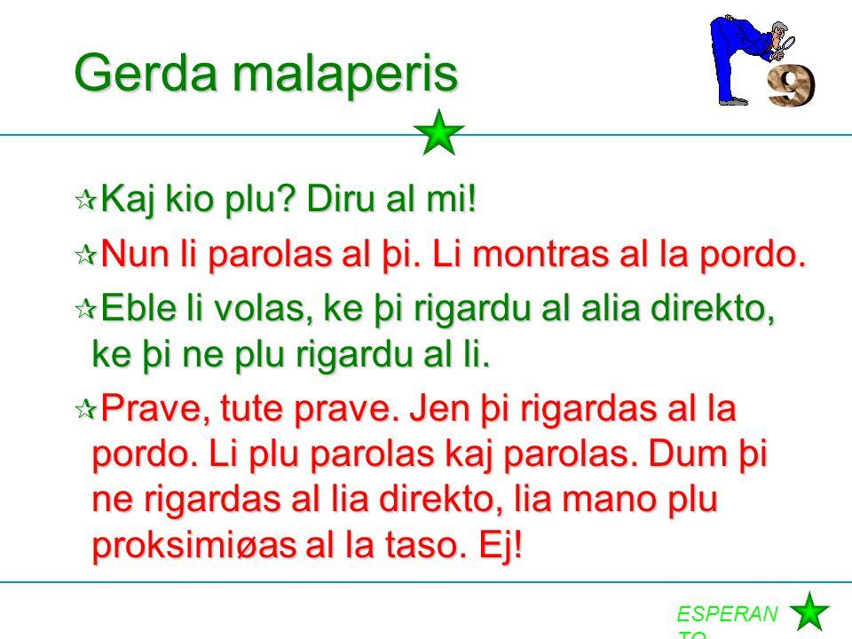 Gerda malaperis 9 Kaj kio plu Diru al mi!