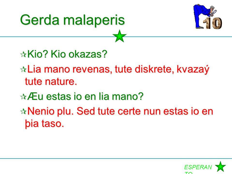 Gerda malaperis 10 Kio Kio okazas