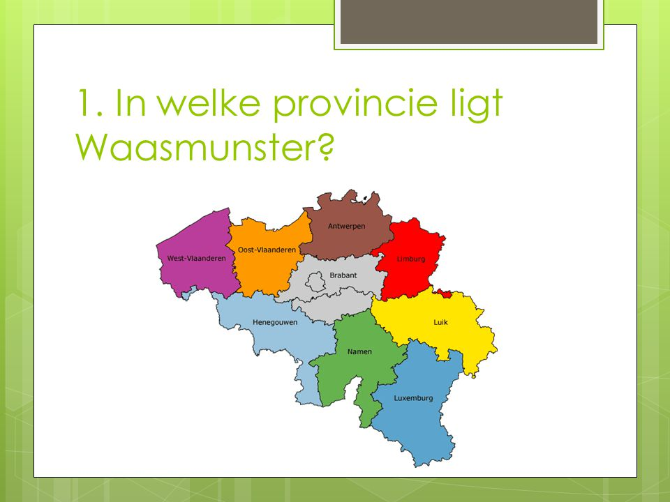 1. In welke provincie ligt Waasmunster