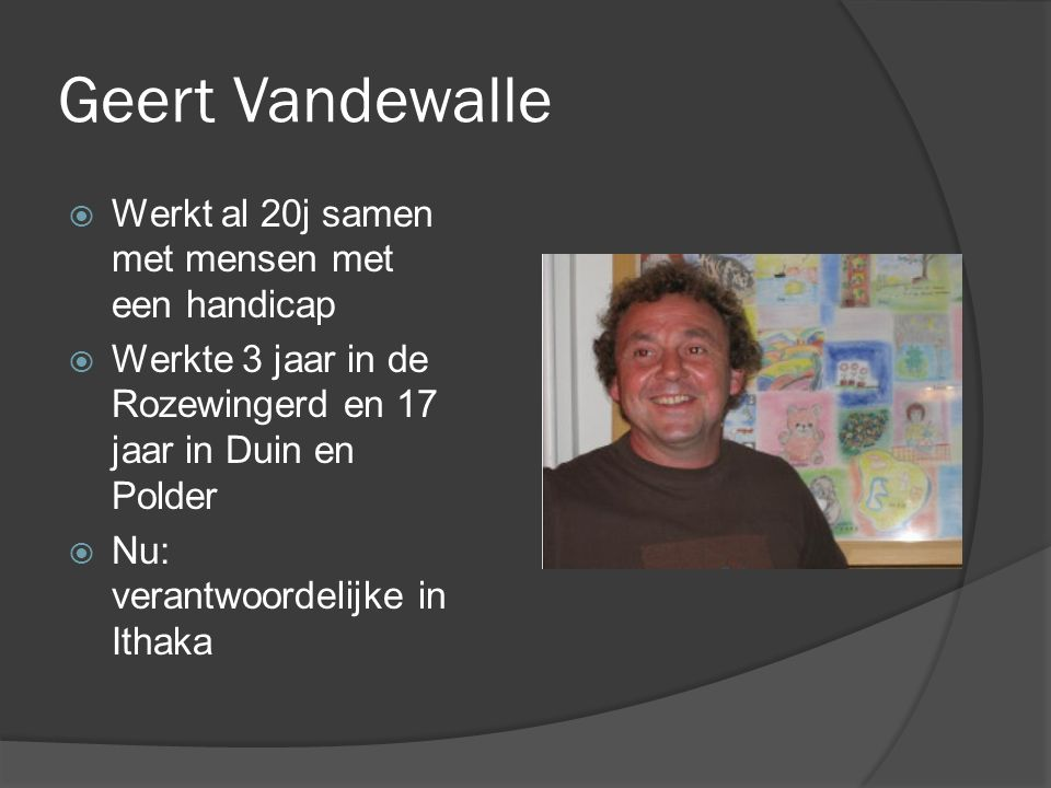 Geert Vandewalle Werkt al 20j samen met mensen met een handicap