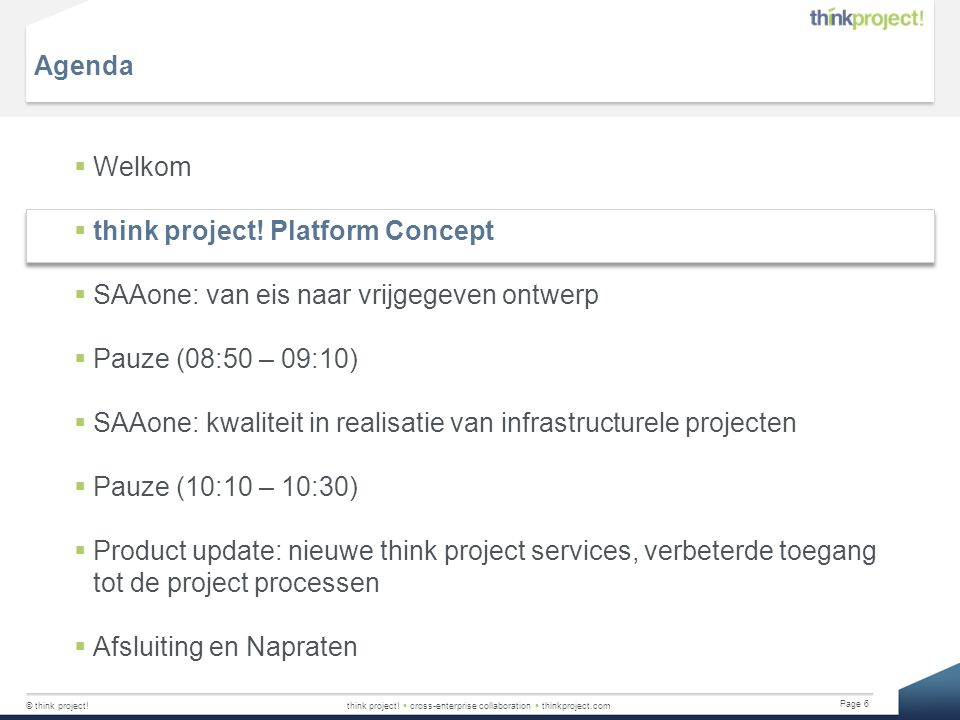 Agenda Welkom. think project! Platform Concept. SAAone: van eis naar vrijgegeven ontwerp. Pauze (08:50 – 09:10)