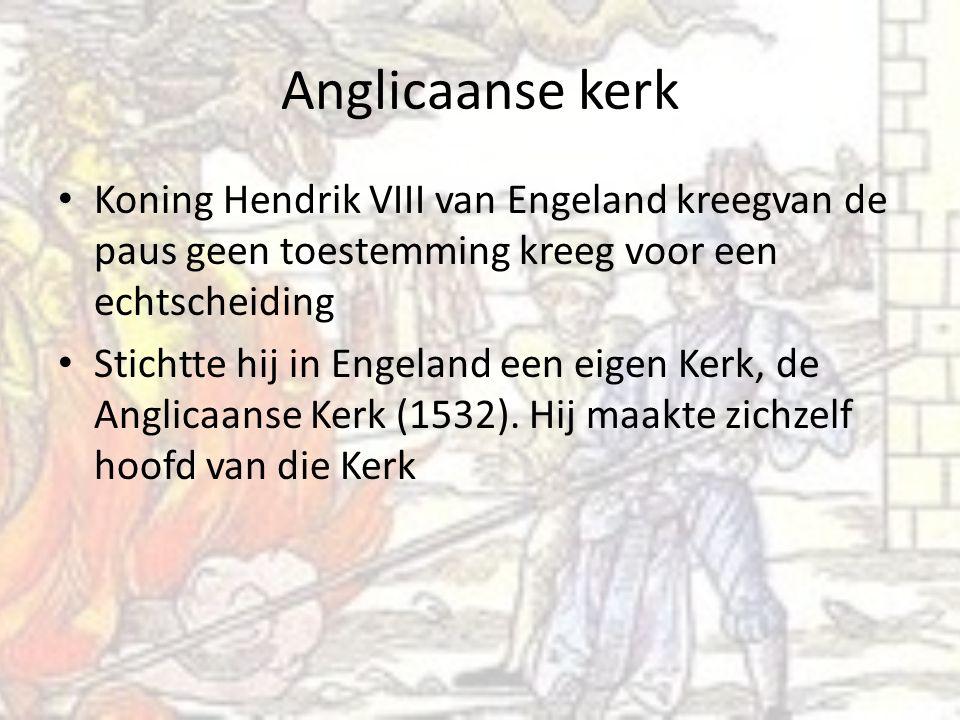 Anglicaanse kerk Koning Hendrik VIII van Engeland kreegvan de paus geen toestemming kreeg voor een echtscheiding.