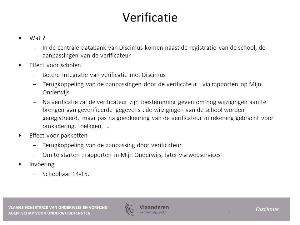 Verificatie Wat In de centrale databank van Discimus komen naast de registratie van de school, de aanpassingen van de verificateur.
