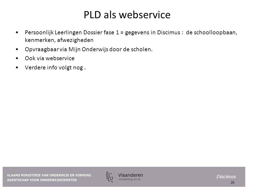 PLD als webservice Persoonlijk Leerlingen Dossier fase 1 = gegevens in Discimus : de schoolloopbaan, kenmerken, afwezigheden.