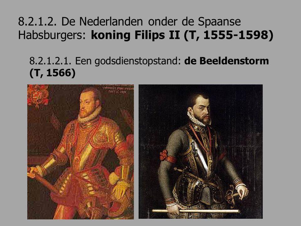 8.2.1.2. De Nederlanden onder de Spaanse Habsburgers: koning Filips II (T, 1555-1598)
