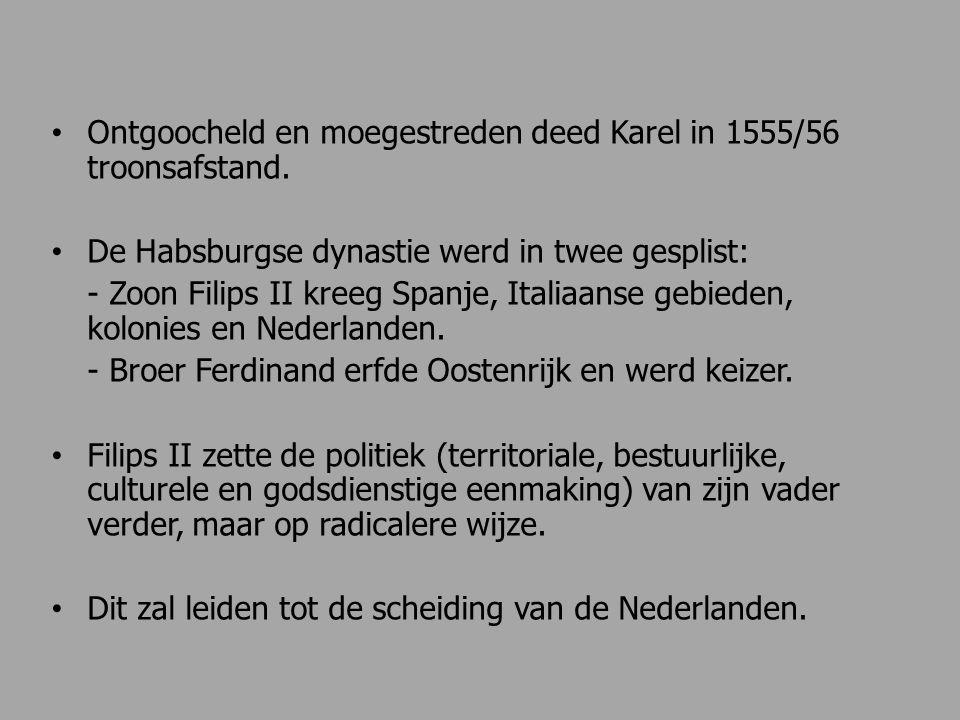 Ontgoocheld en moegestreden deed Karel in 1555/56 troonsafstand.