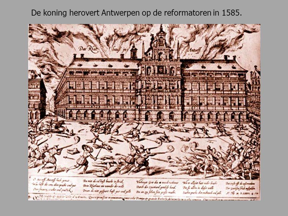 De koning herovert Antwerpen op de reformatoren in 1585.