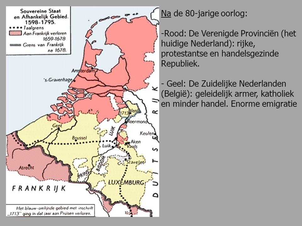 Na de 80-jarige oorlog: Rood: De Verenigde Provinciën (het huidige Nederland): rijke, protestantse en handelsgezinde Republiek.