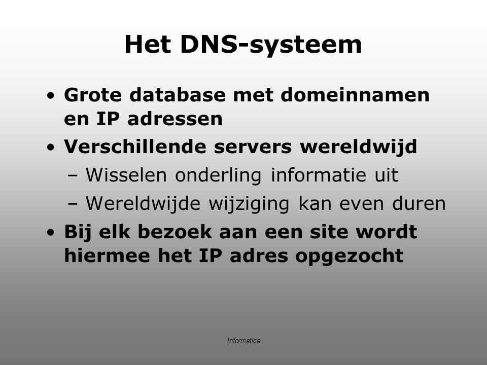 Het DNS-systeem Grote database met domeinnamen en IP adressen