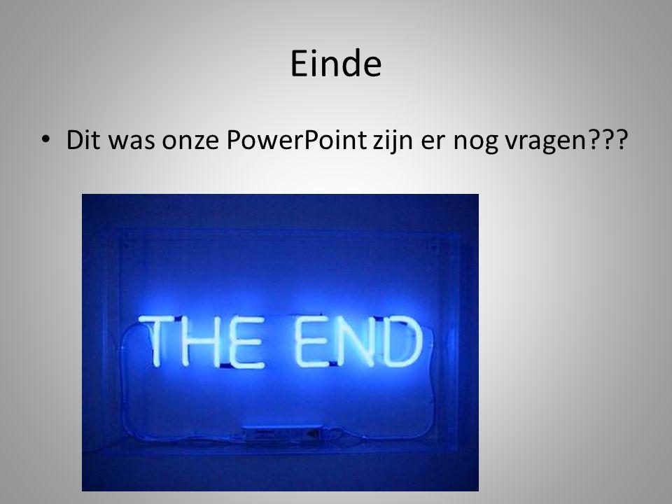 Einde Dit was onze PowerPoint zijn er nog vragen