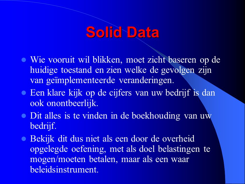 Solid Data Wie vooruit wil blikken, moet zicht baseren op de huidige toestand en zien welke de gevolgen zijn van geïmplementeerde veranderingen.