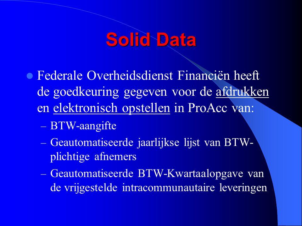 Solid Data Federale Overheidsdienst Financiën heeft de goedkeuring gegeven voor de afdrukken en elektronisch opstellen in ProAcc van: