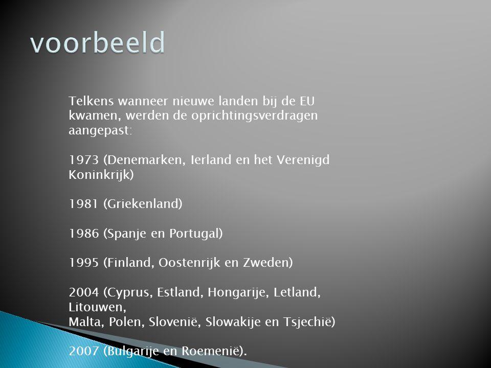 voorbeeld Telkens wanneer nieuwe landen bij de EU kwamen, werden de oprichtingsverdragen aangepast: