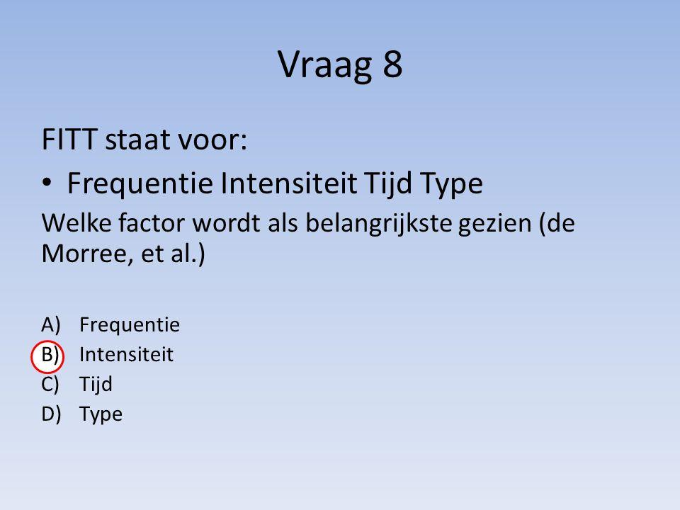 Vraag 8 FITT staat voor: Frequentie Intensiteit Tijd Type