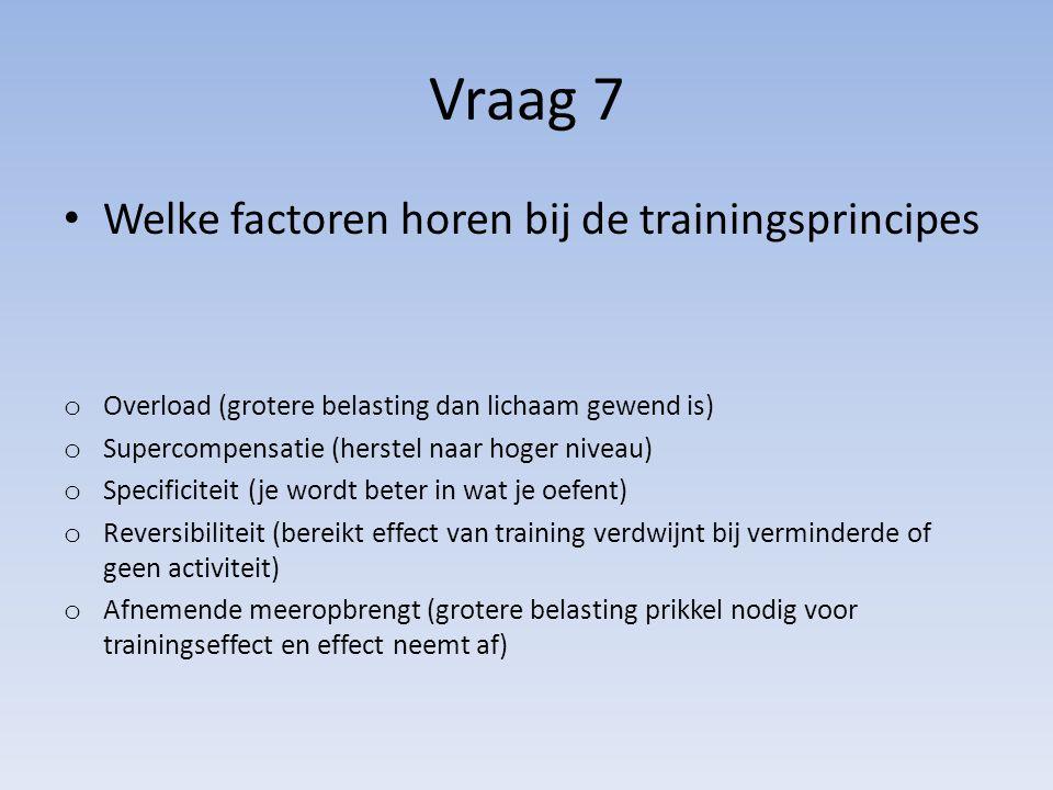 Vraag 7 Welke factoren horen bij de trainingsprincipes