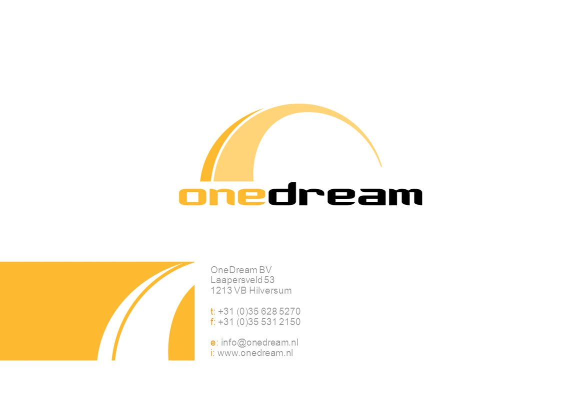 OneDream BV Laapersveld 53. 1213 VB Hilversum. t: +31 (0)35 628 5270. f: +31 (0)35 531 2150. e: info@onedream.nl.