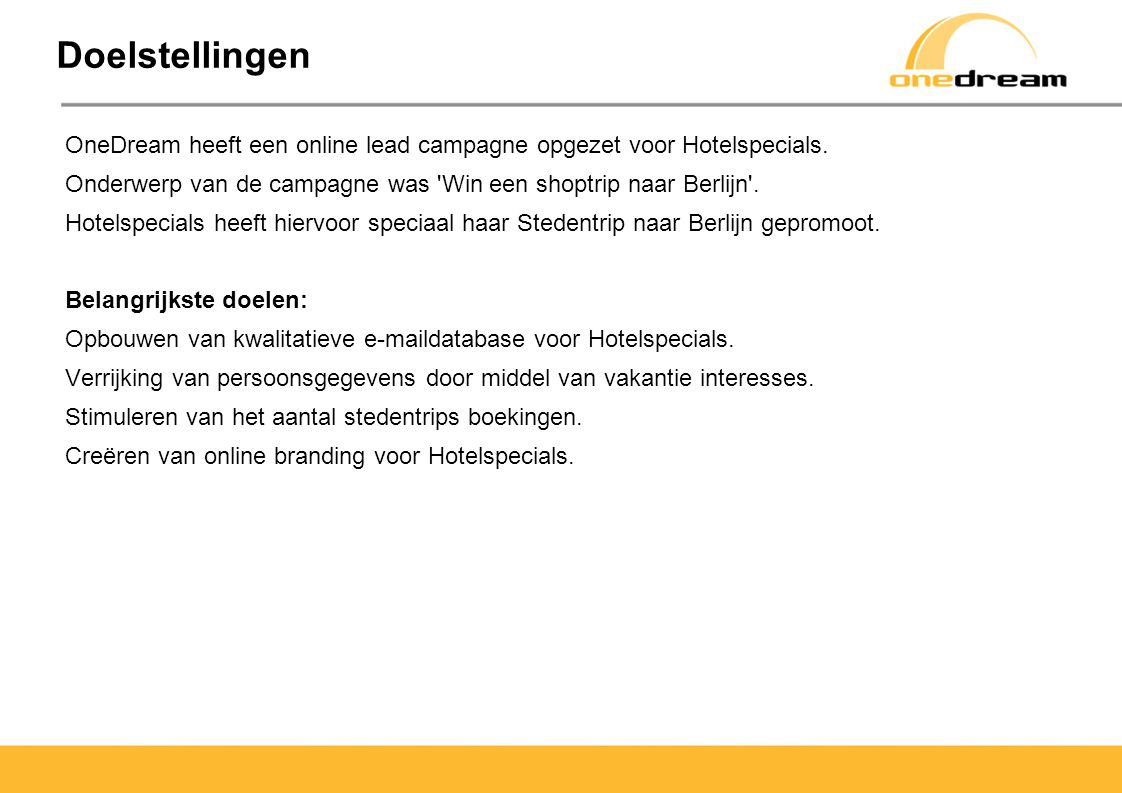 Doelstellingen OneDream heeft een online lead campagne opgezet voor Hotelspecials. Onderwerp van de campagne was Win een shoptrip naar Berlijn .