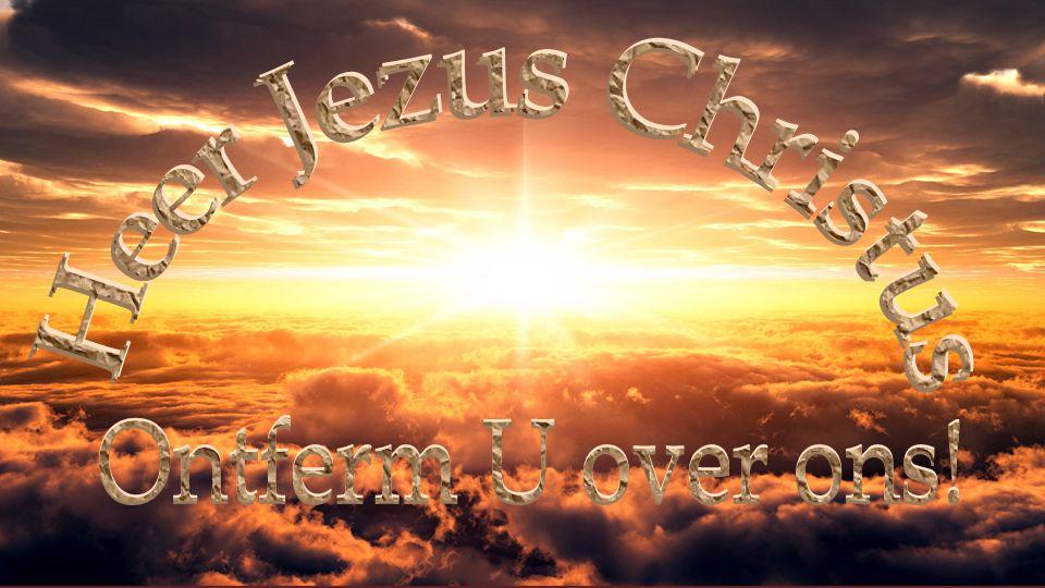Heer Jezus Christus Ontferm U over ons!