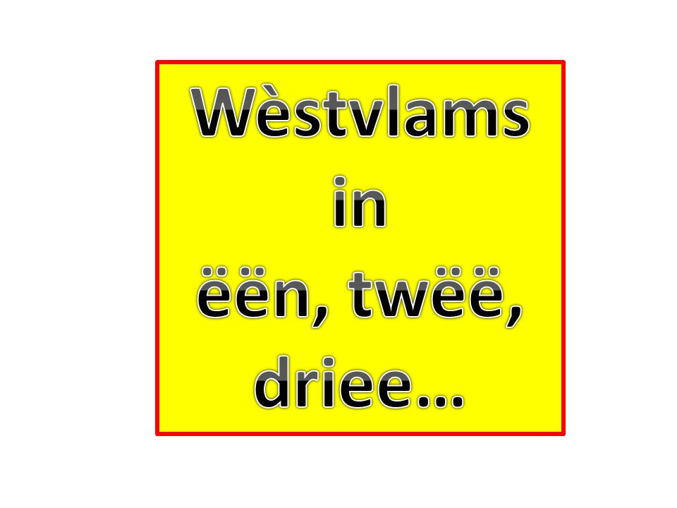 Wèstvlams in ëën, twëë, driee…