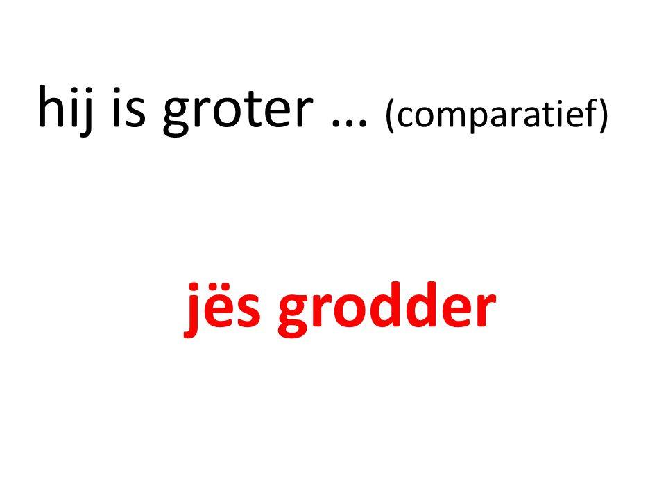 hij is groter … (comparatief)