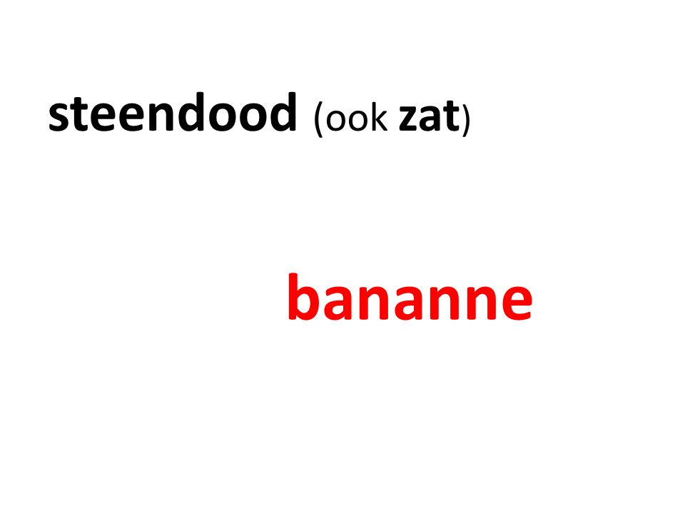 steendood (ook zat) bananne