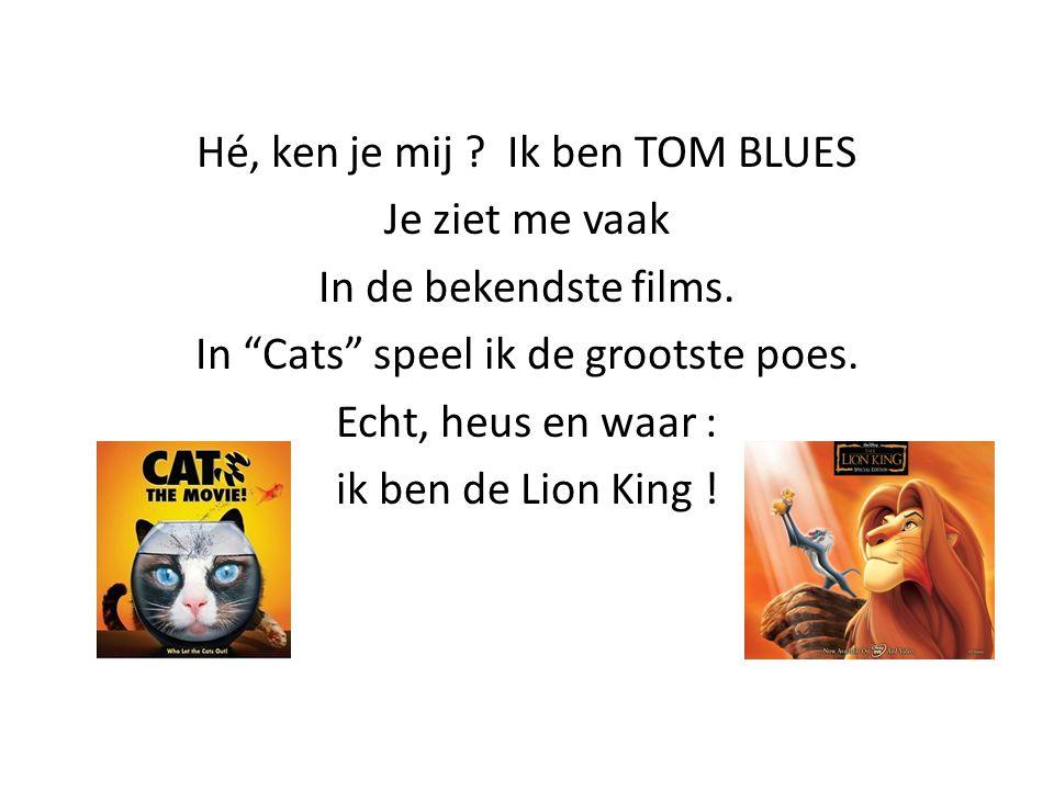 Hé, ken je mij Ik ben TOM BLUES Je ziet me vaak