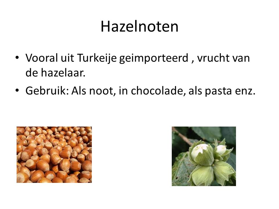 Hazelnoten Vooral uit Turkeije geimporteerd , vrucht van de hazelaar.