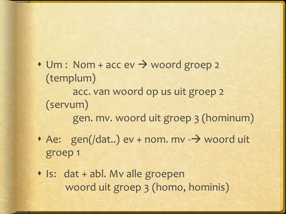 Ae: gen(/dat..) ev + nom. mv - woord uit groep 1