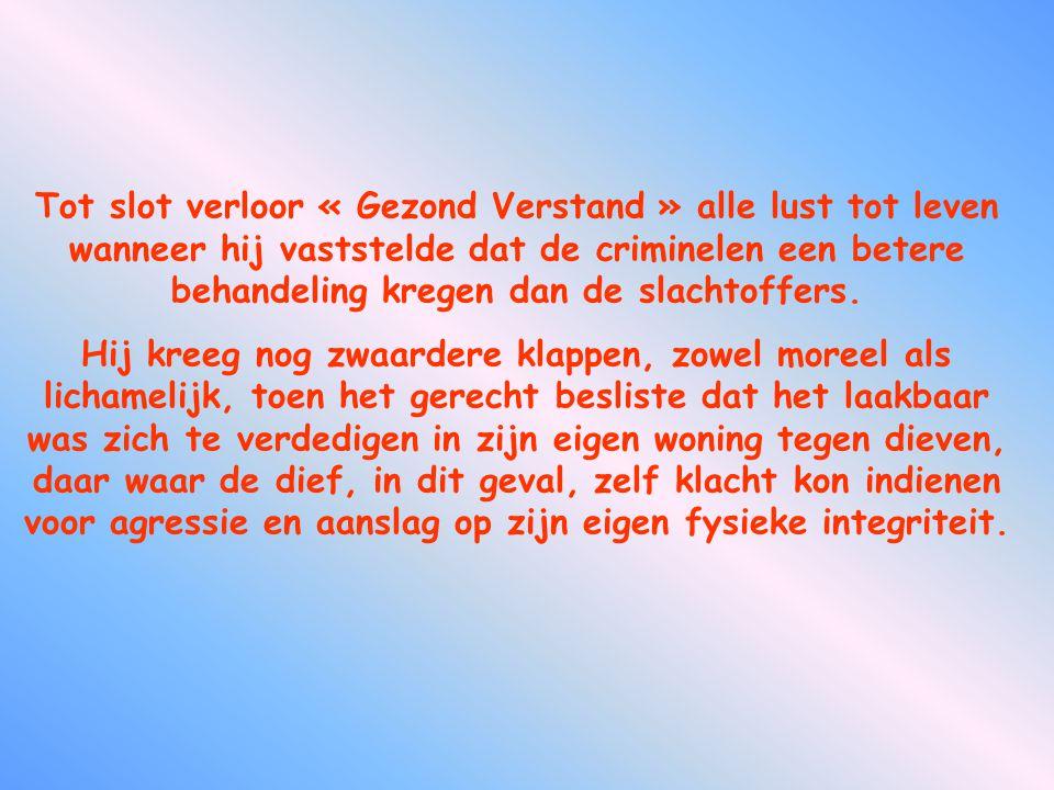 Tot slot verloor « Gezond Verstand » alle lust tot leven wanneer hij vaststelde dat de criminelen een betere behandeling kregen dan de slachtoffers.