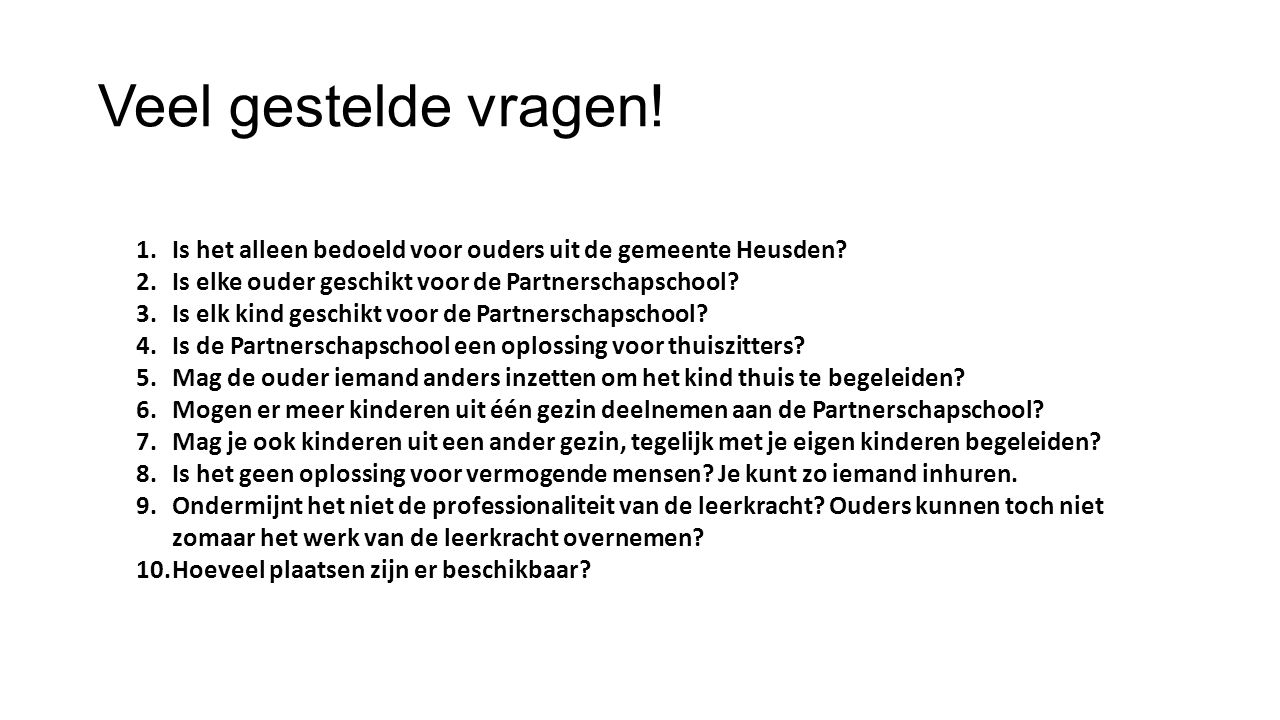 Veel gestelde vragen! Is het alleen bedoeld voor ouders uit de gemeente Heusden Is elke ouder geschikt voor de Partnerschapschool