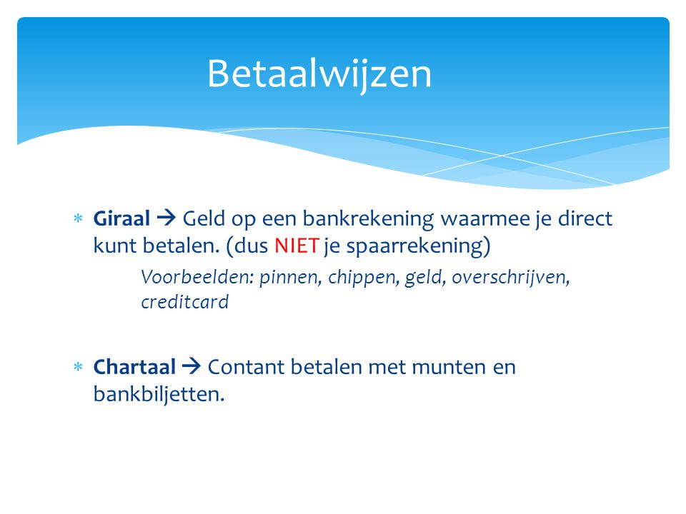 Betaalwijzen Giraal  Geld op een bankrekening waarmee je direct kunt betalen. (dus NIET je spaarrekening)