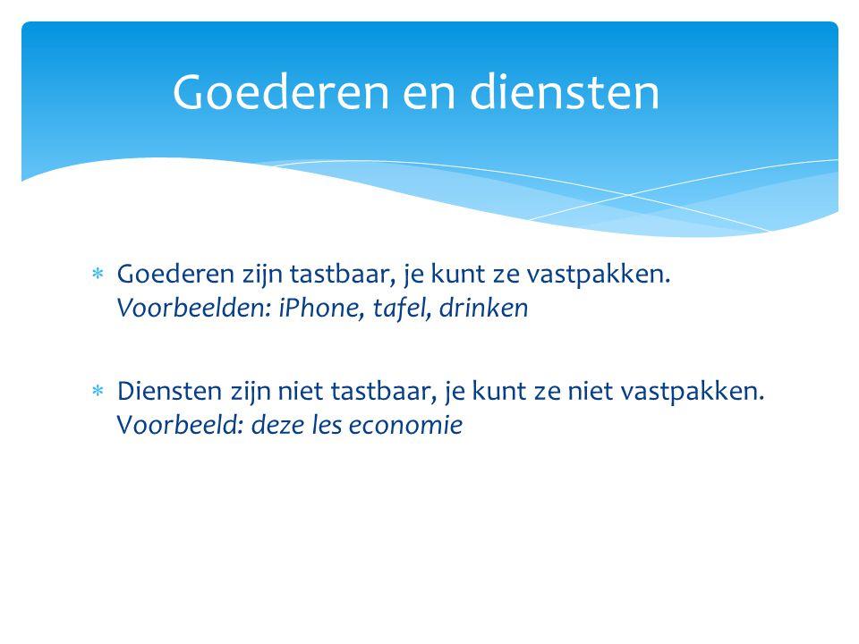 Goederen en diensten Goederen zijn tastbaar, je kunt ze vastpakken. Voorbeelden: iPhone, tafel, drinken.