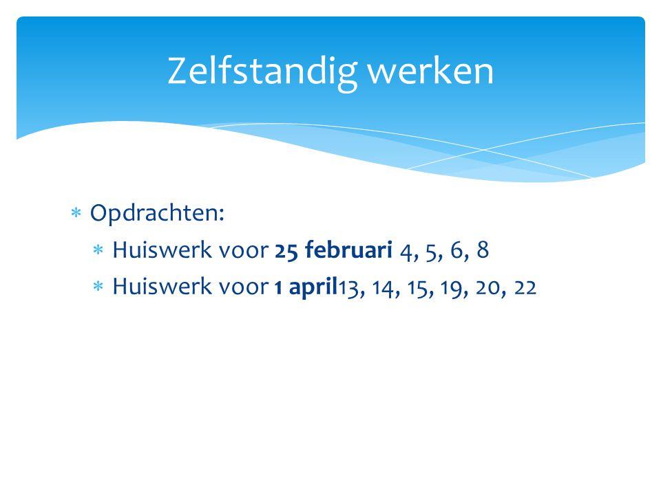 Zelfstandig werken Opdrachten: Huiswerk voor 25 februari 4, 5, 6, 8