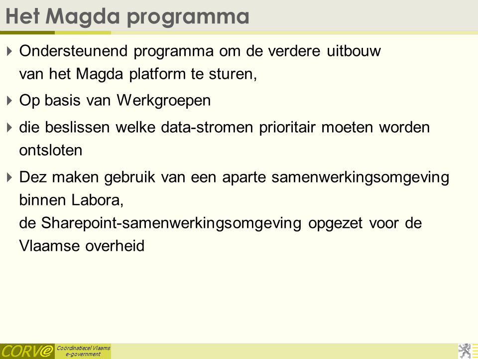 Het Magda programma Ondersteunend programma om de verdere uitbouw van het Magda platform te sturen,