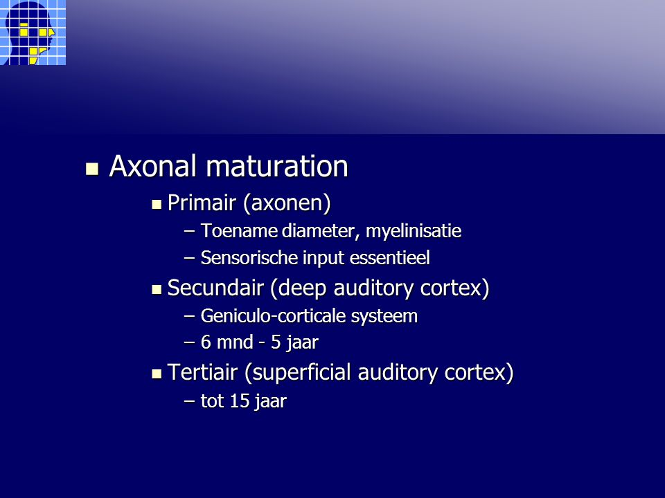 Axonal maturation Primair (axonen) Secundair (deep auditory cortex)