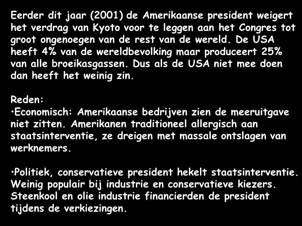Eerder dit jaar (2001) de Amerikaanse president weigert het verdrag van Kyoto voor te leggen aan het Congres tot groot ongenoegen van de rest van de wereld. De USA heeft 4% van de wereldbevolking maar produceert 25% van alle broeikasgassen. Dus als de USA niet mee doen dan heeft het weinig zin.
