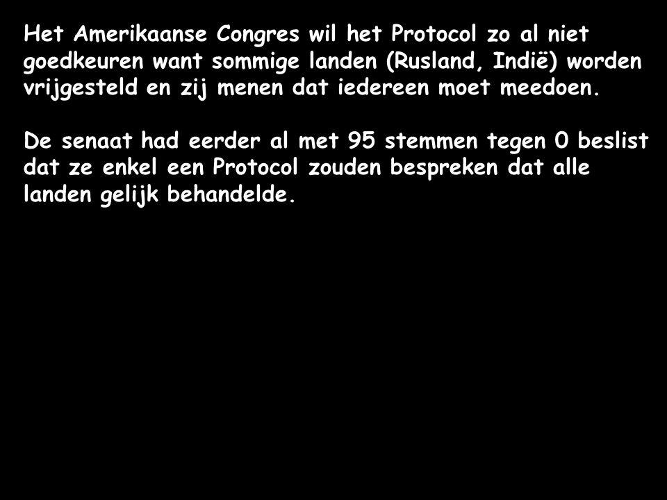 Het Amerikaanse Congres wil het Protocol zo al niet goedkeuren want sommige landen (Rusland, Indië) worden vrijgesteld en zij menen dat iedereen moet meedoen.