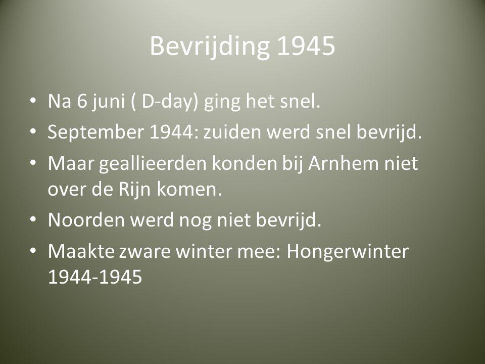 Bevrijding 1945 Na 6 juni ( D-day) ging het snel.