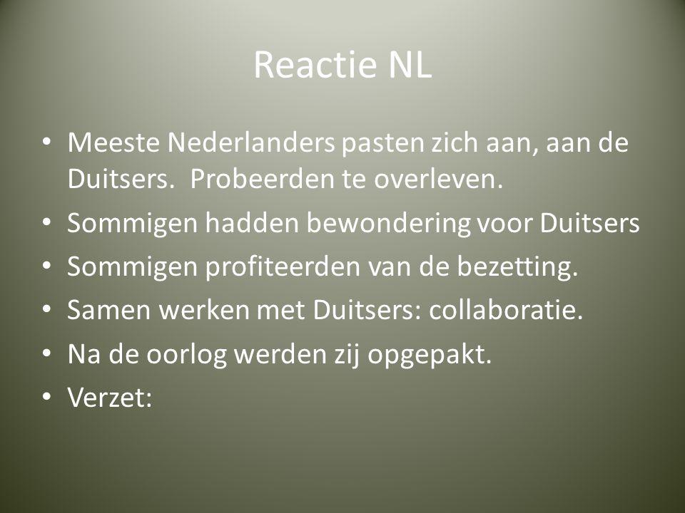 Reactie NL Meeste Nederlanders pasten zich aan, aan de Duitsers. Probeerden te overleven. Sommigen hadden bewondering voor Duitsers.