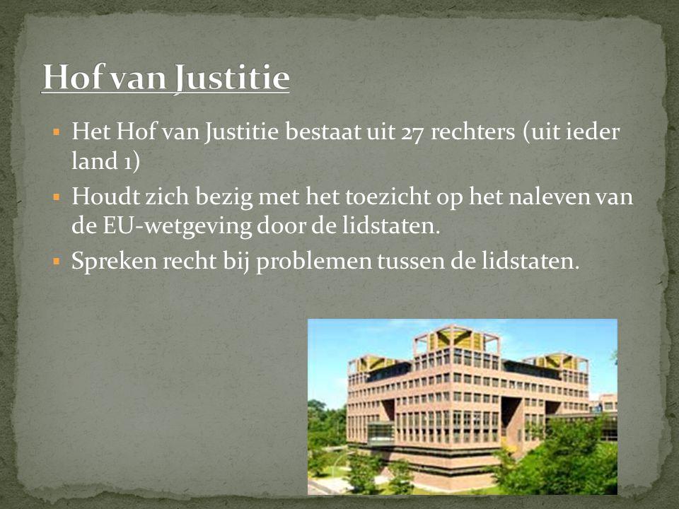 Hof van Justitie Het Hof van Justitie bestaat uit 27 rechters (uit ieder land 1)
