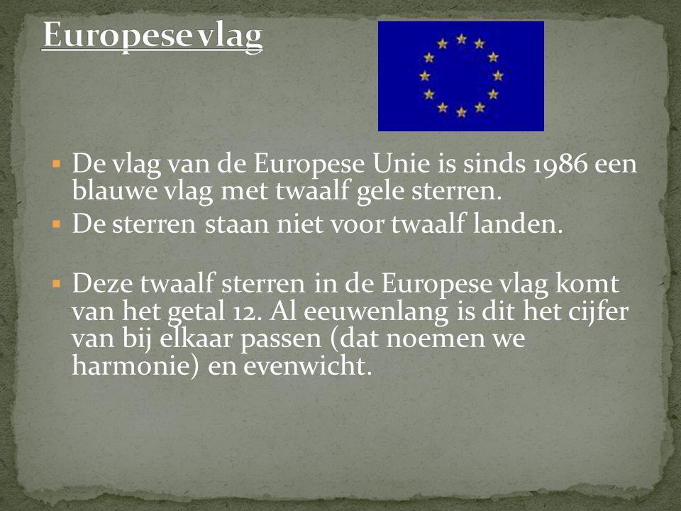 Europese vlag De vlag van de Europese Unie is sinds 1986 een blauwe vlag met twaalf gele sterren. De sterren staan niet voor twaalf landen.