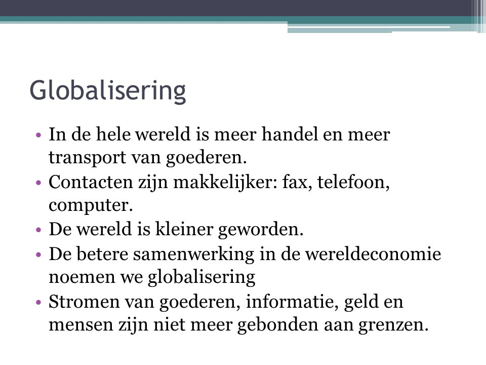 Globalisering In de hele wereld is meer handel en meer transport van goederen. Contacten zijn makkelijker: fax, telefoon, computer.