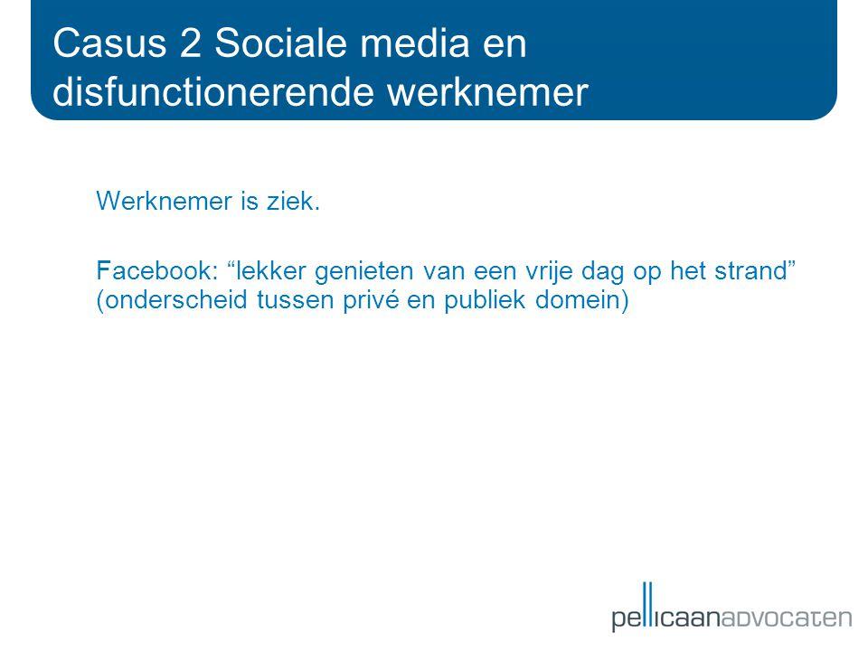 Casus 2 Sociale media en disfunctionerende werknemer