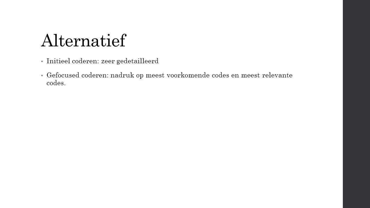Alternatief Initieel coderen: zeer gedetailleerd