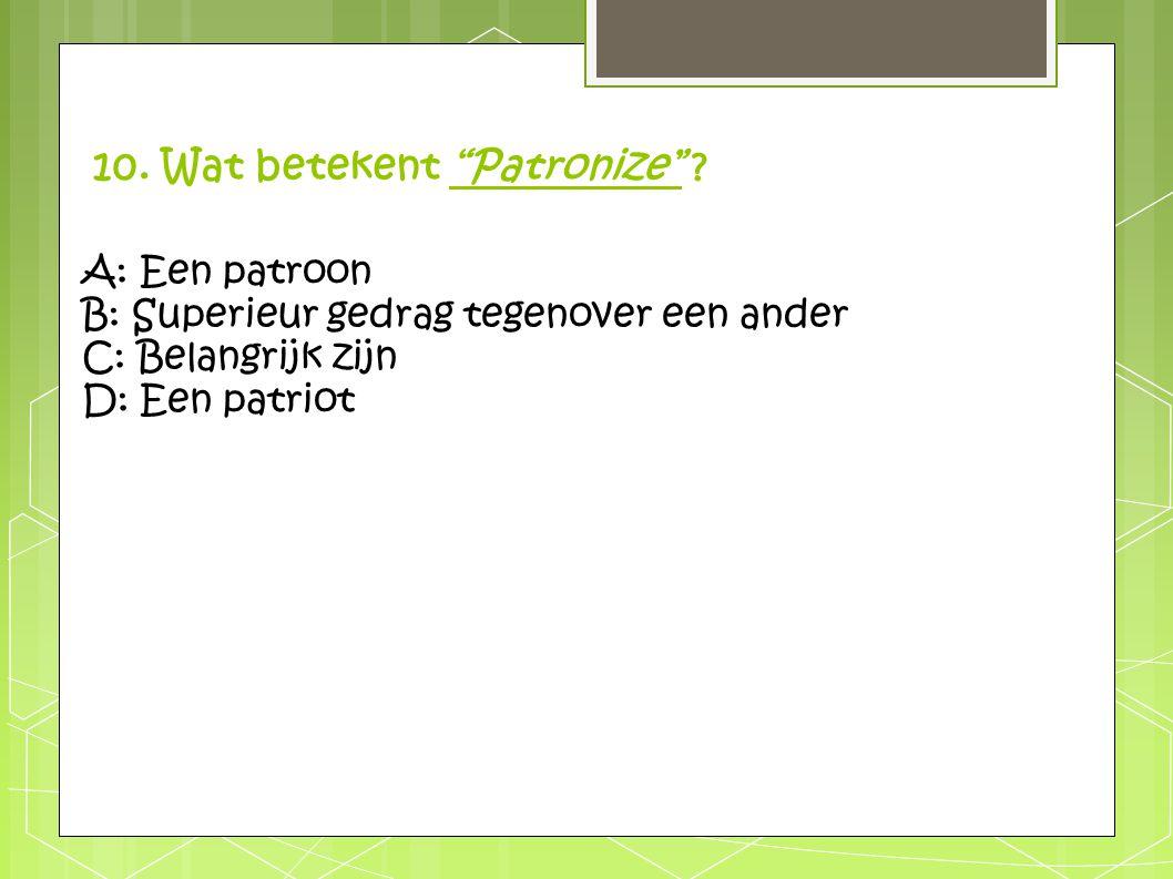 10. Wat betekent Patronize