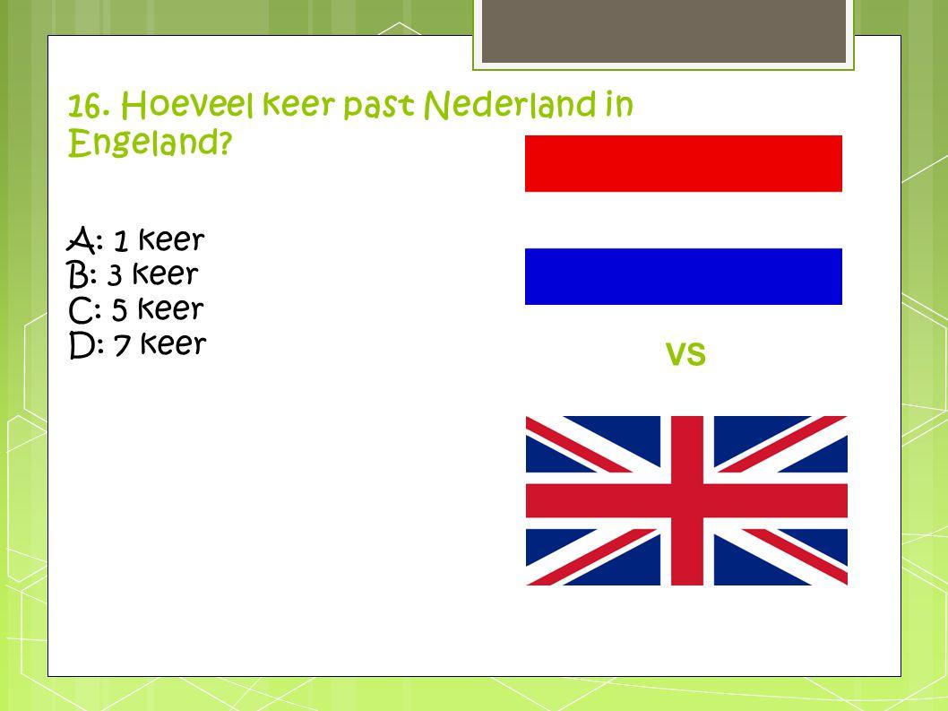 16. Hoeveel keer past Nederland in Engeland