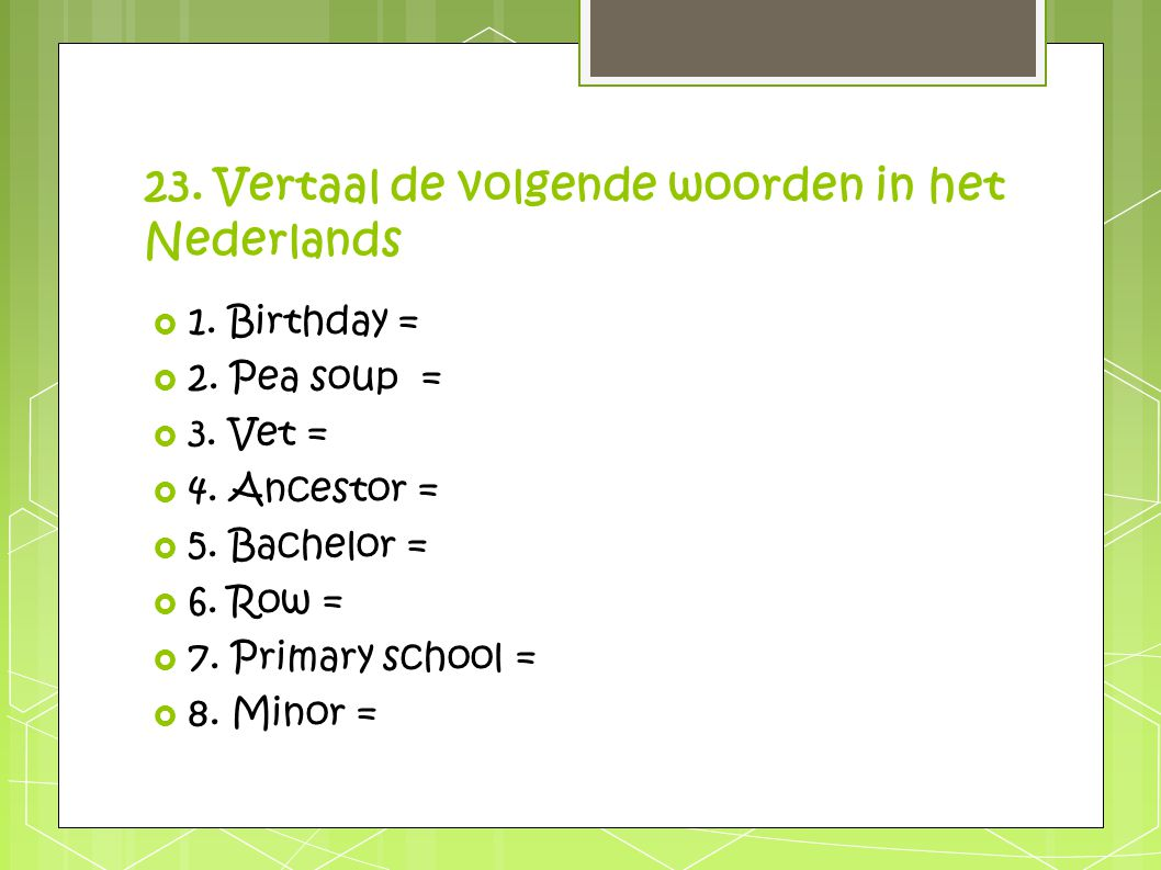 23. Vertaal de volgende woorden in het Nederlands